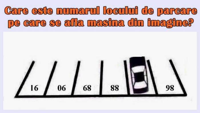 Este un TEST pentru elevii de clasa a V-a! Care este numărul locului de parcare pe care se află maşina din imagine